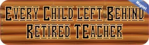 10in x 3in Every Child Left Behind Retired Teachernal Magnet Magnetic Vehicle Sign