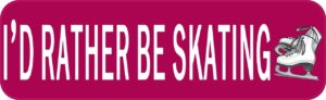 10in x 3in Id Rather Be Skating Ice Sports Bumper Sticker Vinyl Window Decal