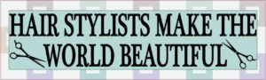 10in x 3in Hair Dressers Make the World Beautiful Bumper Sticker Vinyl Window Decal