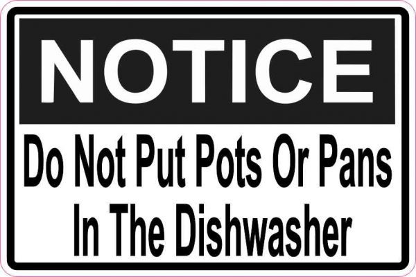 Notice Do Not Put Pots Or Pans In The Dishwasher Magnet